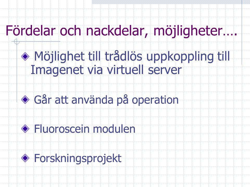 Fördelar och nackdelar, möjligheter…. Möjlighet till trådlös uppkoppling till Imagenet via virtuell server Går att använda på operation Fluoroscein mo