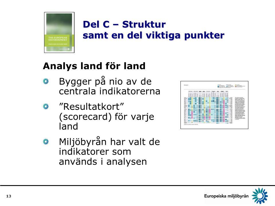 13 Del C – Struktur samt en del viktiga punkter Analys land för land Bygger på nio av de centrala indikatorerna Resultatkort (scorecard) för varje land Miljöbyrån har valt de indikatorer som används i analysen