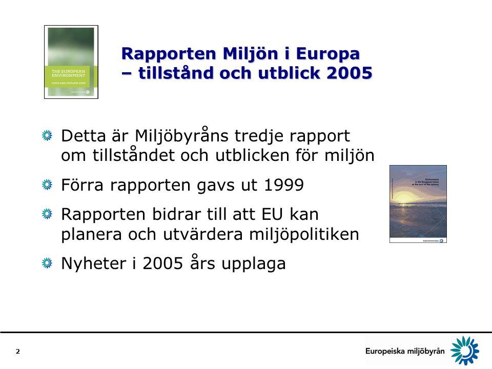 2 Rapporten Miljön i Europa – tillstånd och utblick 2005 Detta är Miljöbyråns tredje rapport om tillståndet och utblicken för miljön Förra rapporten gavs ut 1999 Rapporten bidrar till att EU kan planera och utvärdera miljöpolitiken Nyheter i 2005 års upplaga