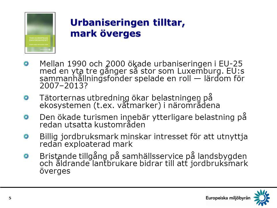 5 Urbaniseringen tilltar, mark överges Mellan 1990 och 2000 ökade urbaniseringen i EU-25 med en yta tre gånger så stor som Luxemburg.