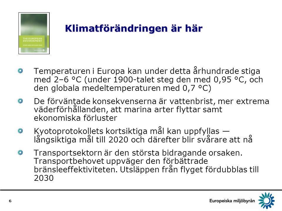 6 Klimatförändringen är här Temperaturen i Europa kan under detta århundrade stiga med 2–6 °C (under 1900-talet steg den med 0,95 °C, och den globala medeltemperaturen med 0,7 °C) De förväntade konsekvenserna är vattenbrist, mer extrema väderförhållanden, att marina arter flyttar samt ekonomiska förluster Kyotoprotokollets kortsiktiga mål kan uppfyllas — långsiktiga mål till 2020 och därefter blir svårare att nå Transportsektorn är den största bidragande orsaken.