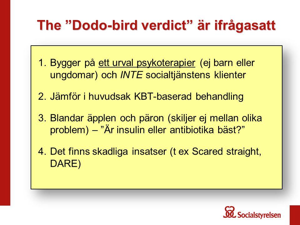 """The """"Dodo-bird verdict"""" är ifrågasatt 1.Bygger på ett urval psykoterapier (ej barn eller ungdomar) och INTE socialtjänstens klienter 2.Jämför i huvuds"""