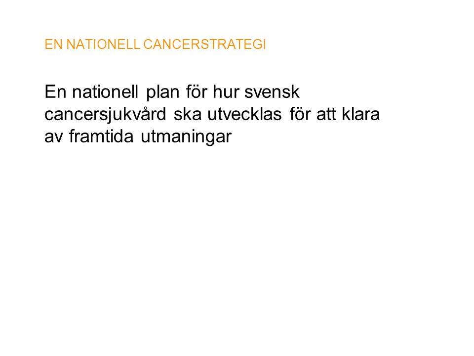 EN NATIONELL CANCERSTRATEGI En nationell plan för hur svensk cancersjukvård ska utvecklas för att klara av framtida utmaningar