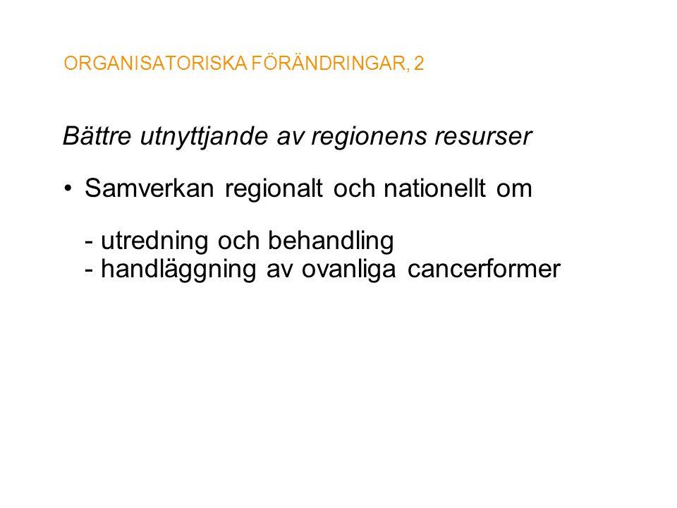 ORGANISATORISKA FÖRÄNDRINGAR, 2 Bättre utnyttjande av regionens resurser •Samverkan regionalt och nationellt om - utredning och behandling - handläggn
