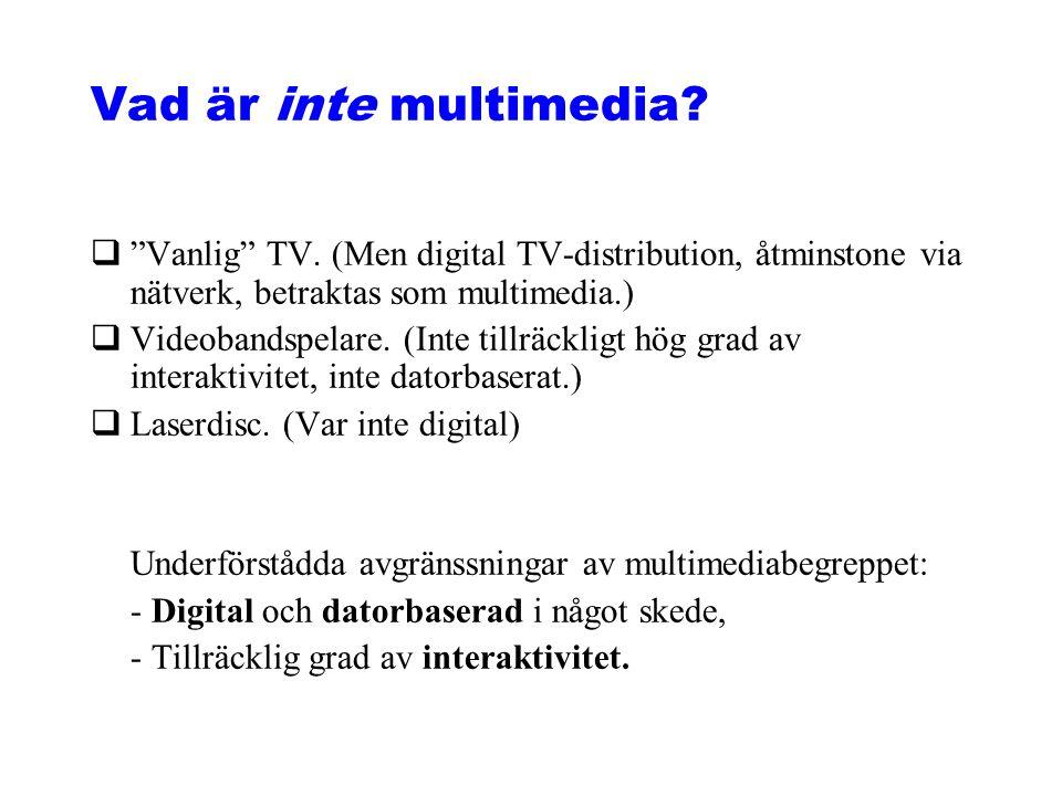 """Vad är inte multimedia? q""""Vanlig"""" TV. (Men digital TV-distribution, åtminstone via nätverk, betraktas som multimedia.) qVideobandspelare. (Inte tillrä"""