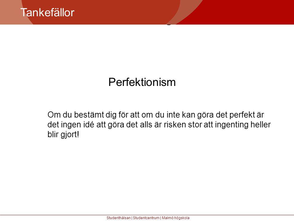 Större mångfald Tankefällor Studenthälsan | Studentcentrum | Malmö högskola Perfektionism Om du bestämt dig för att om du inte kan göra det perfekt är det ingen idé att göra det alls är risken stor att ingenting heller blir gjort!