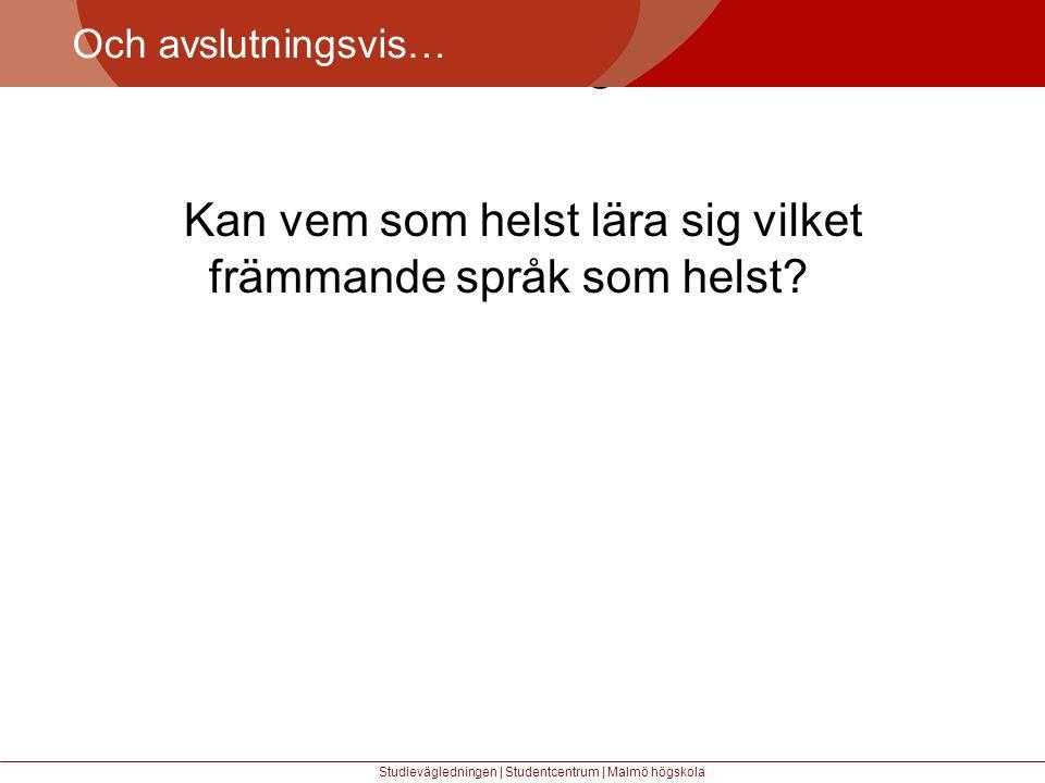 Större mångfald Och avslutningsvis… Studievägledningen | Studentcentrum | Malmö högskola Kan vem som helst lära sig vilket främmande språk som helst?