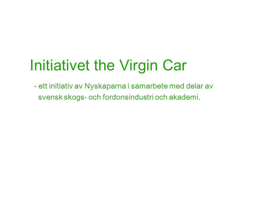 Initiativet the Virgin Car - ett initiativ av Nyskaparna i samarbete med delar av svensk skogs- och fordonsindustri och akademi.