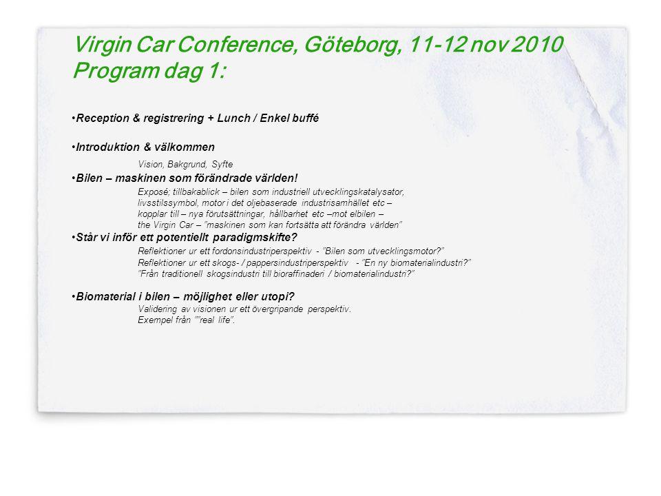 Virgin Car Conference, Göteborg, 11-12 nov 2010 Program dag 1: •Reception & registrering + Lunch / Enkel buffé •Introduktion & välkommen Vision, Bakgrund, Syfte •Bilen – maskinen som förändrade världen.