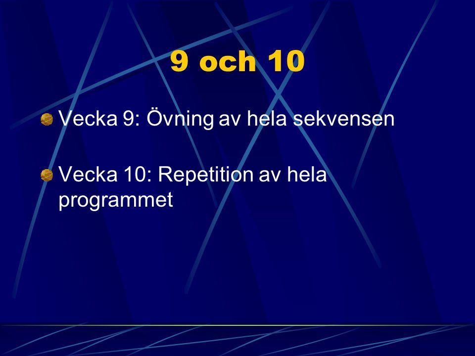 9 och 10 Vecka 9: Övning av hela sekvensen Vecka 10: Repetition av hela programmet