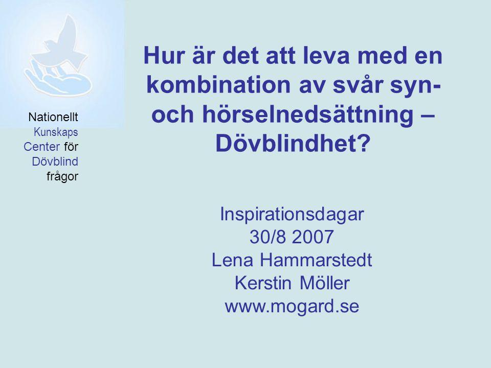 Hur är det att leva med en kombination av svår syn- och hörselnedsättning – Dövblindhet? Inspirationsdagar 30/8 2007 Lena Hammarstedt Kerstin Möller w