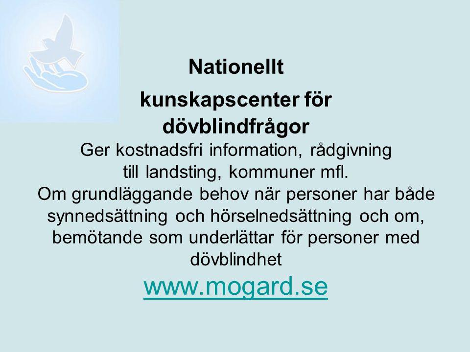 Nationellt kunskapscenter för dövblindfrågor Ger kostnadsfri information, rådgivning till landsting, kommuner mfl. Om grundläggande behov när personer