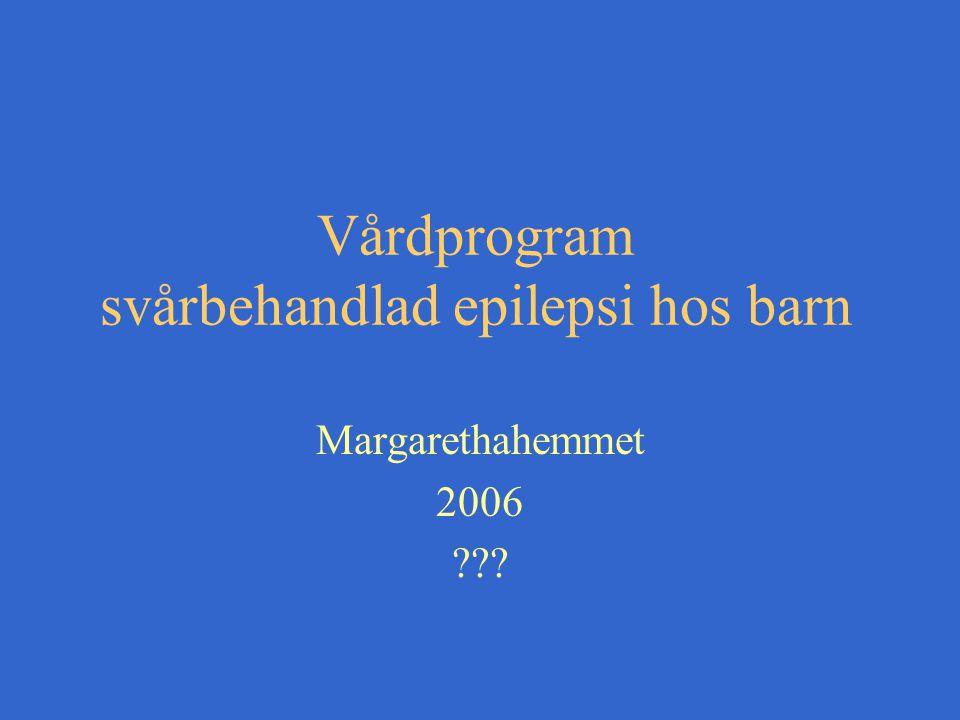 Vårdprogram svårbehandlad epilepsi hos barn Margarethahemmet 2006 ???