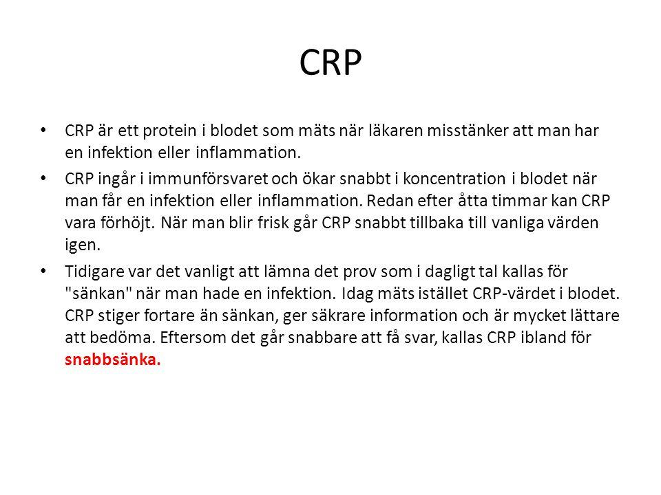 CRP • CRP är ett protein i blodet som mäts när läkaren misstänker att man har en infektion eller inflammation. • CRP ingår i immunförsvaret och ökar s