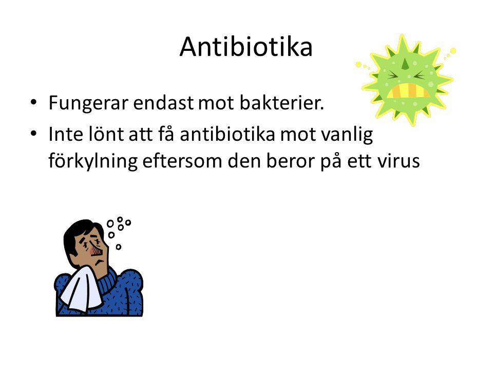 Antibiotika • Fungerar endast mot bakterier. • Inte lönt att få antibiotika mot vanlig förkylning eftersom den beror på ett virus