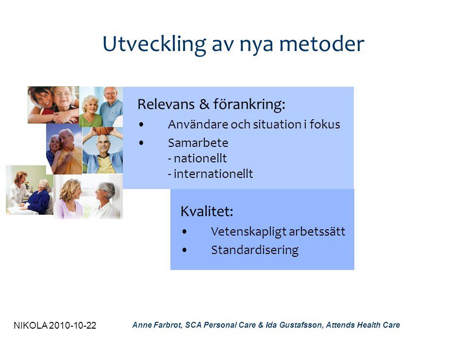NIKOLA 2010-10-22 Anne Farbrot, SCA Personal Care & Ida Gustafsson, Attends Health Care Vi finner relevans i och utgår från ISO 15621 Mätmetoder saknas