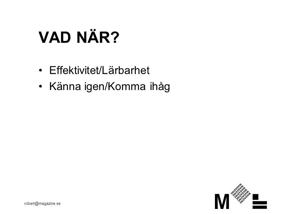 robert@magazine.se VAD NÄR •Effektivitet/Lärbarhet •Känna igen/Komma ihåg