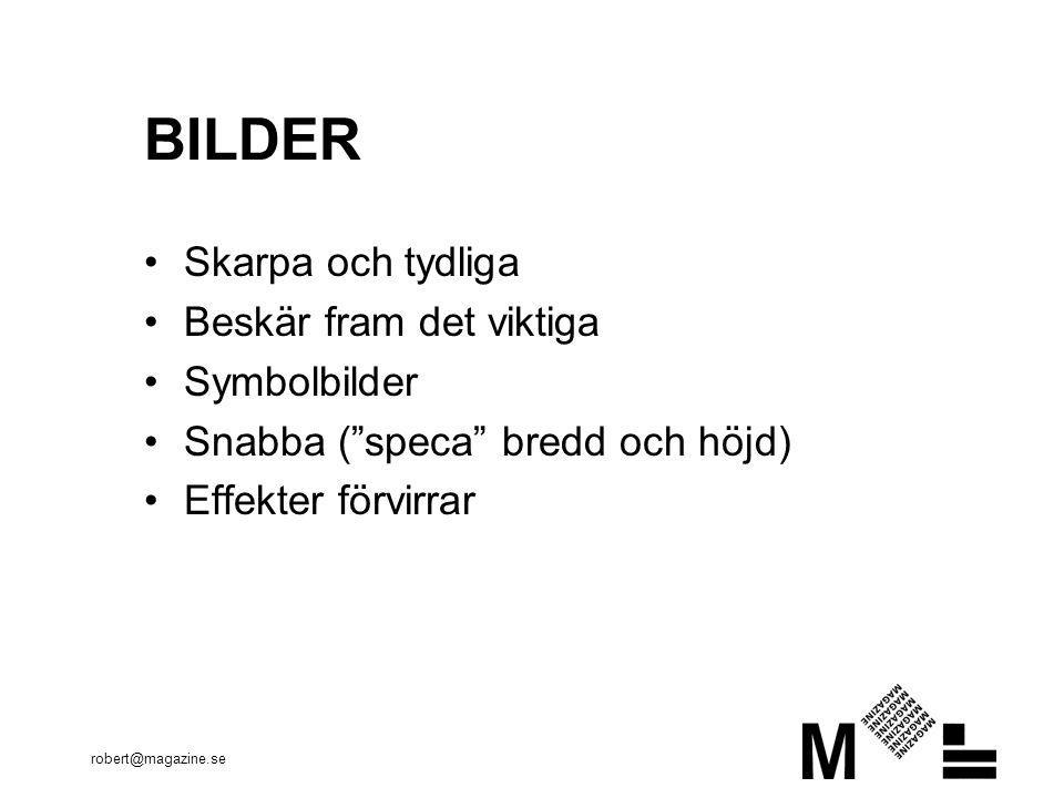 robert@magazine.se BILDER •Skarpa och tydliga •Beskär fram det viktiga •Symbolbilder •Snabba ( speca bredd och höjd) •Effekter förvirrar