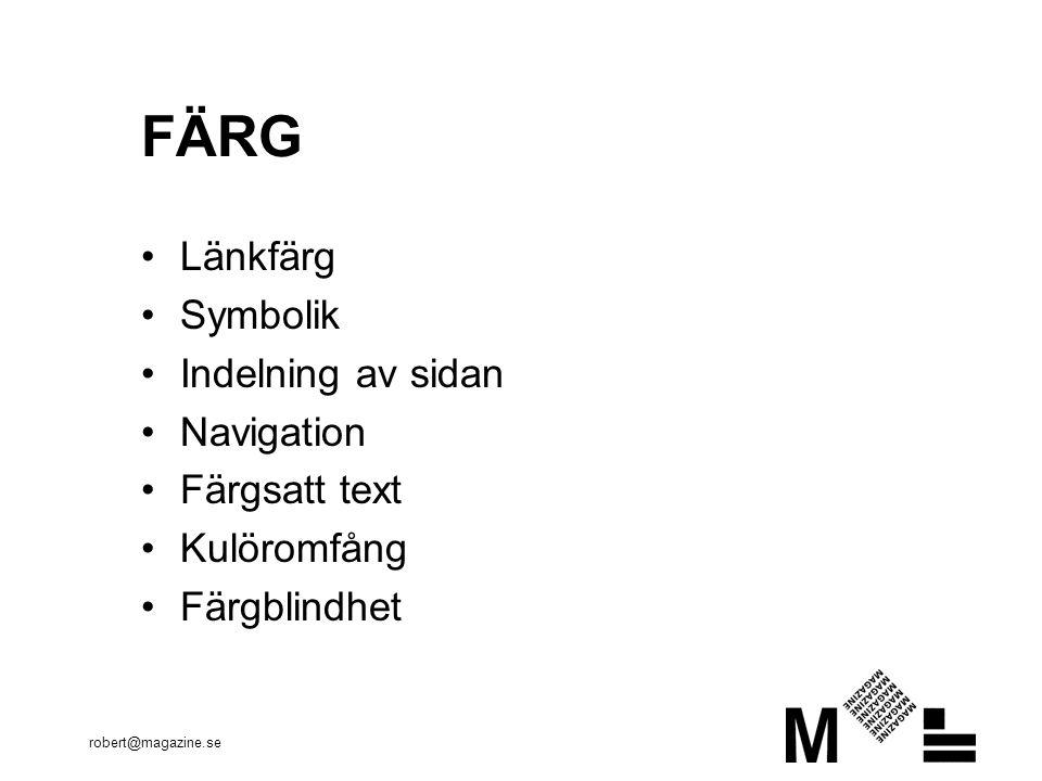 robert@magazine.se FÄRG •Länkfärg •Symbolik •Indelning av sidan •Navigation •Färgsatt text •Kulöromfång •Färgblindhet
