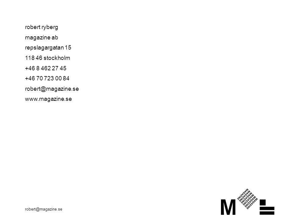 robert@magazine.se robert ryberg magazine ab repslagargatan 15 118 46 stockholm +46 8 462 27 45 +46 70 723 00 84 robert@magazine.se www.magazine.se