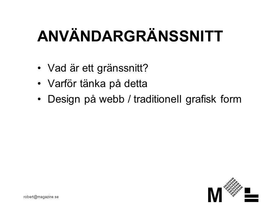 robert@magazine.se ANVÄNDARGRÄNSSNITT •Vad är ett gränssnitt.
