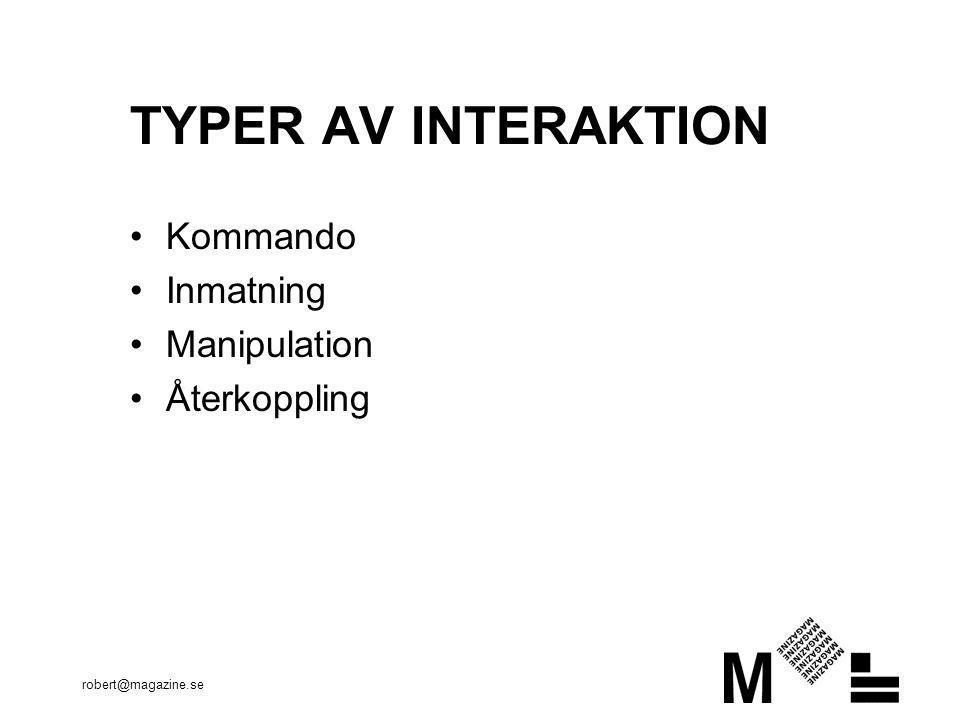 robert@magazine.se TYPER AV INTERAKTION •Kommando •Inmatning •Manipulation •Återkoppling