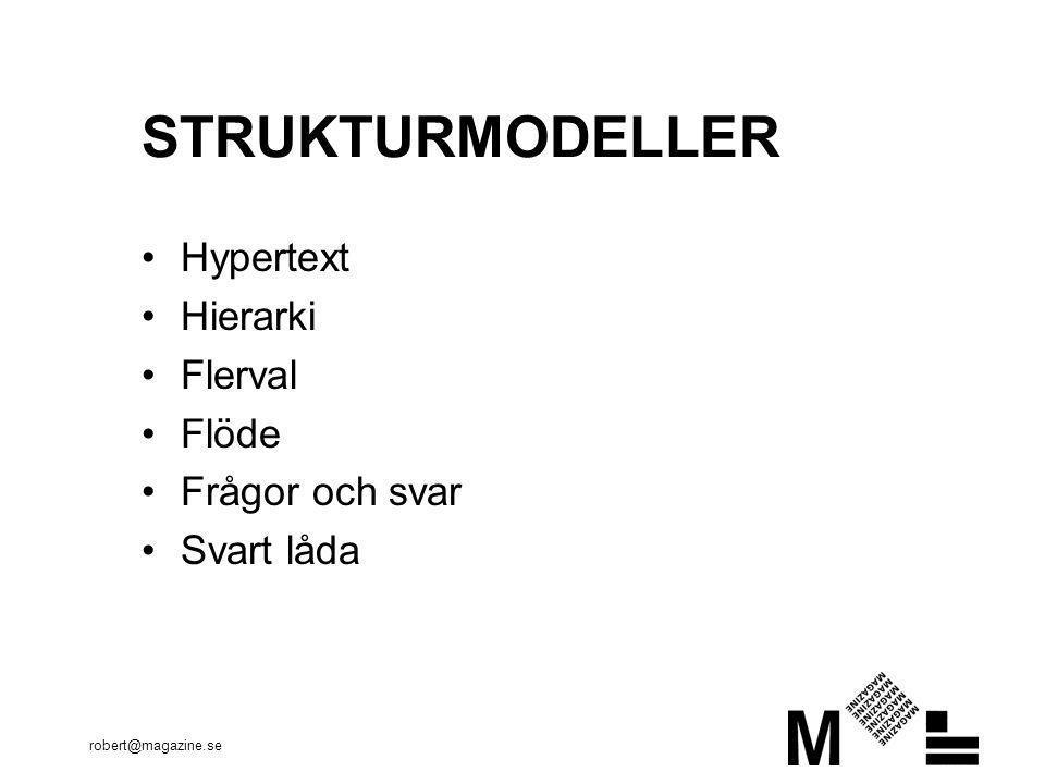 robert@magazine.se STRUKTURMODELLER •Hypertext •Hierarki •Flerval •Flöde •Frågor och svar •Svart låda