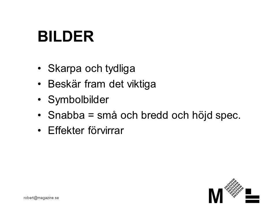 robert@magazine.se BILDER •Skarpa och tydliga •Beskär fram det viktiga •Symbolbilder •Snabba = små och bredd och höjd spec.