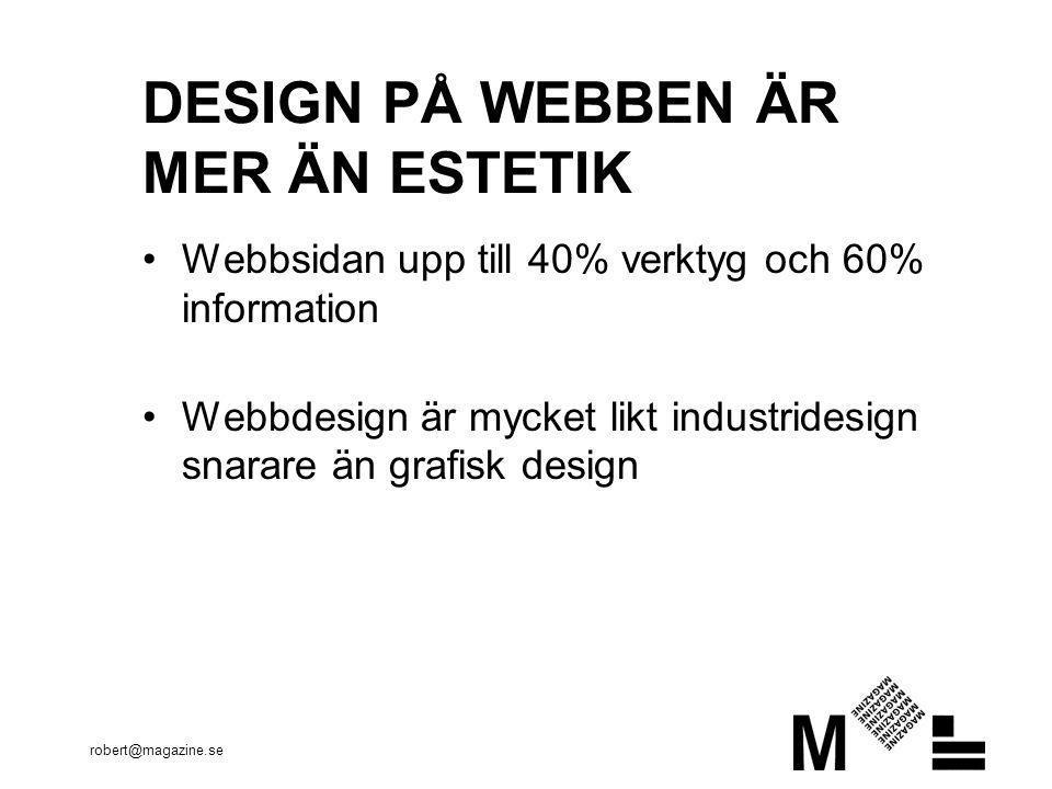 robert@magazine.se VERKTYG •Strukturskisser •Dispositionsdesign •Interaktionsprototyper •Lapptest •Video •REAL •Större användartester