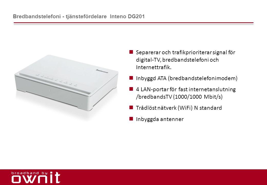 9.  Separerar och trafikprioriterar signal för digital-TV, bredbandstelefoni och Internettrafik.  Inbyggd ATA (bredbandstelefonimodem)  4 LAN-porta