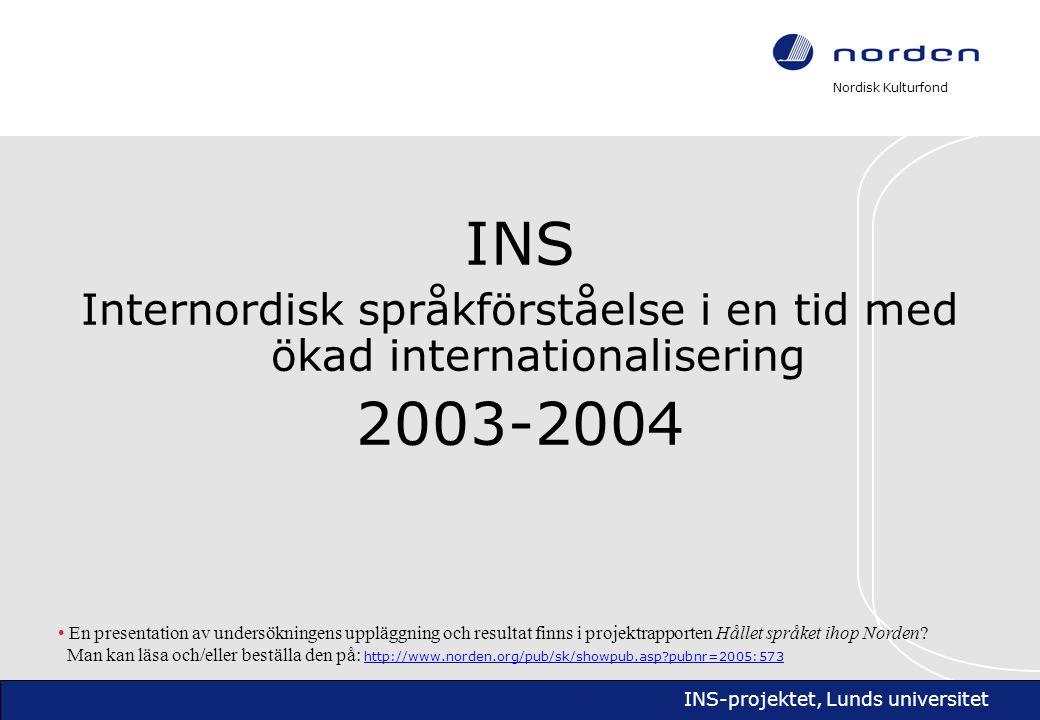 Nordisk Kulturfond INS-projektet, Lunds universitet Projektet initierades av Nordiska kulturfonden december 2001.