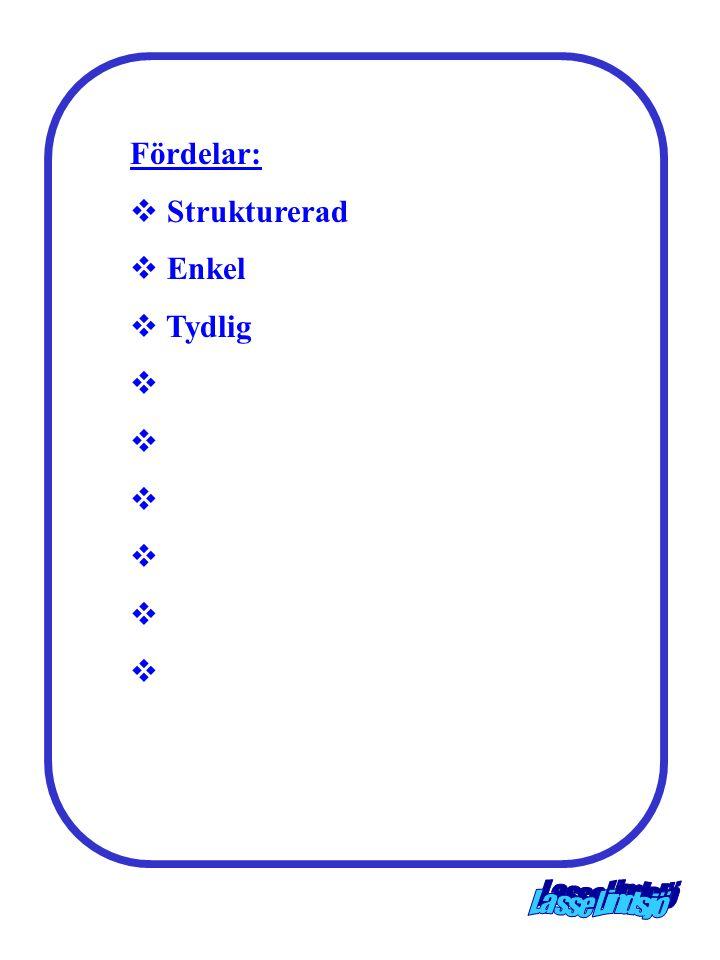 Fördelar:  Strukturerad  Enkel  Tydlig 