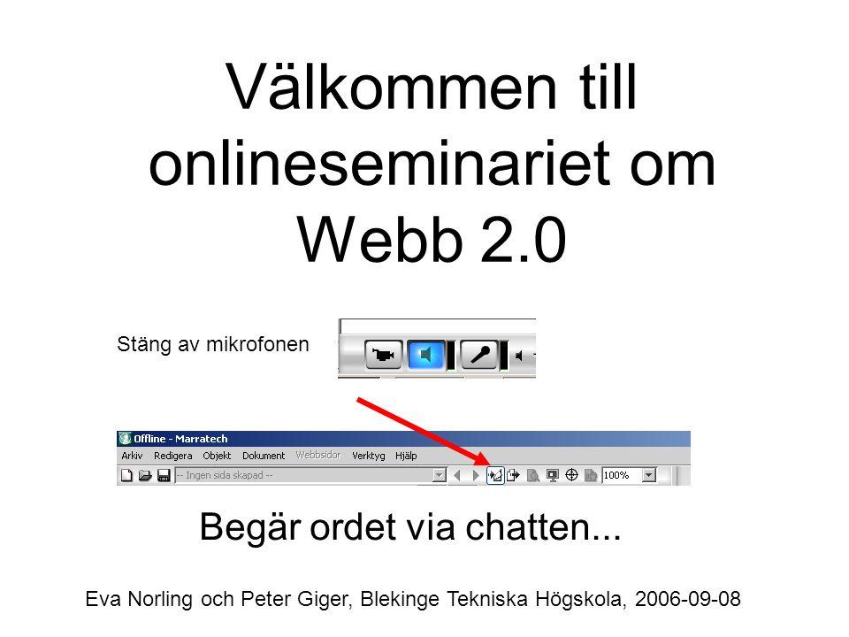 Välkommen till onlineseminariet om Webb 2.0 Stäng av mikrofonen Begär ordet via chatten... Eva Norling och Peter Giger, Blekinge Tekniska Högskola, 20