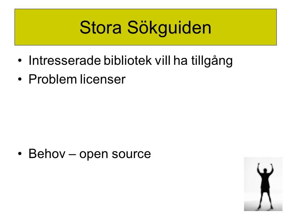 Stora Sökguiden •Intresserade bibliotek vill ha tillgång •Problem licenser •Behov – open source