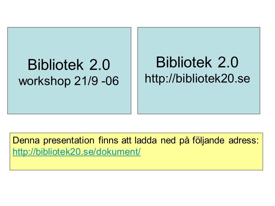 Bibliotek 2.0 workshop 21/9 -06 Bibliotek 2.0 http://bibliotek20.se Denna presentation finns att ladda ned på följande adress: http://bibliotek20.se/d