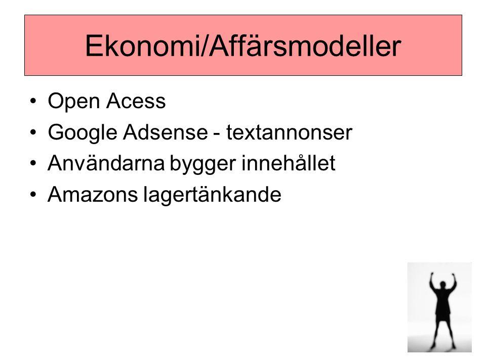 Ekonomi/Affärsmodeller •Open Acess •Google Adsense - textannonser •Användarna bygger innehållet •Amazons lagertänkande