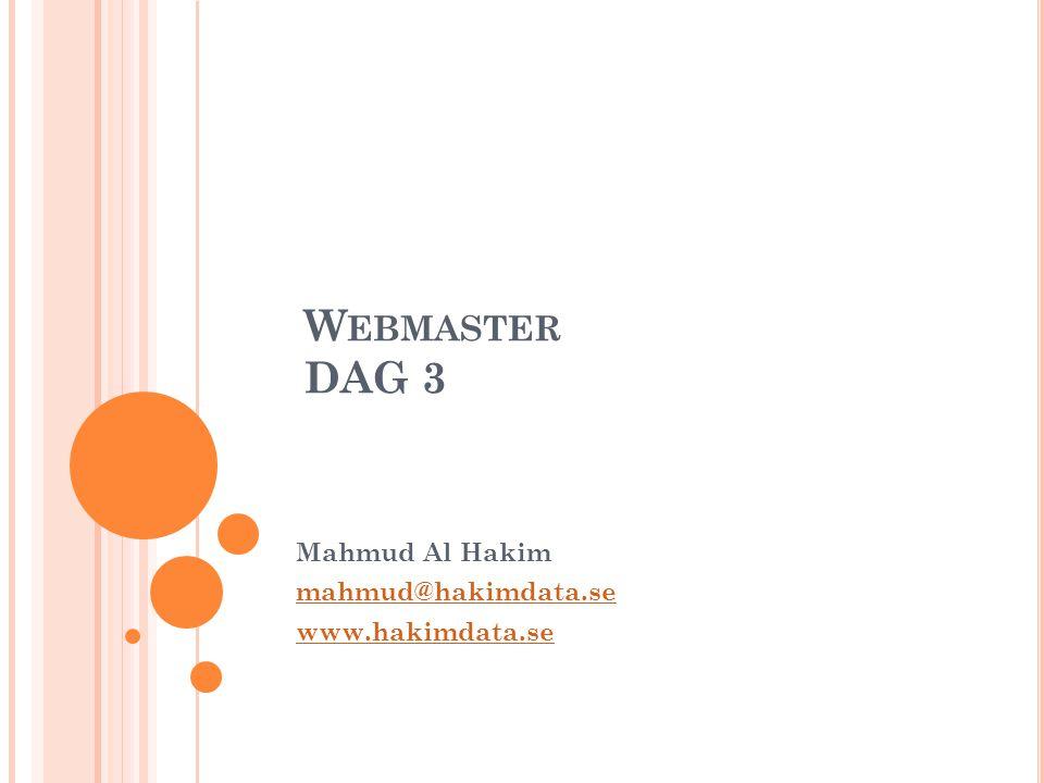 W EBMASTER DAG 3 Mahmud Al Hakim mahmud@hakimdata.se www.hakimdata.se