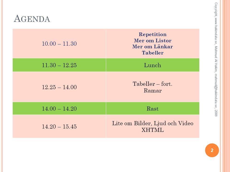 A GENDA 10.00 – 11.30 Repetition Mer om Listor Mer om Länkar Tabeller 11.30 – 12.25Lunch 12.25 – 14.00 Tabeller – fort. Ramar 14.00 – 14.20Rast 14.20