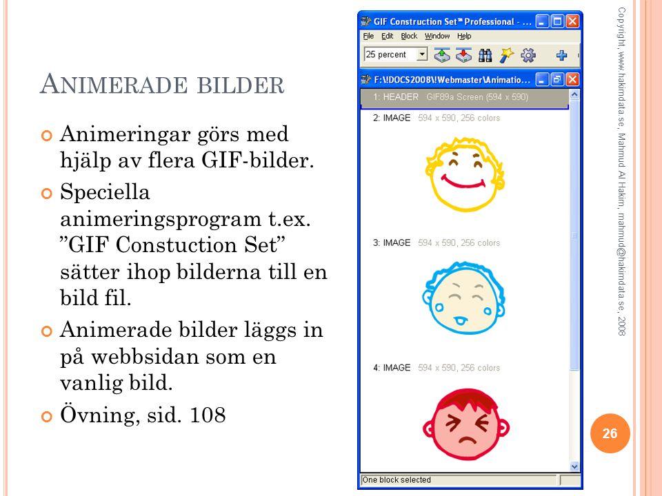 """A NIMERADE BILDER Animeringar görs med hjälp av flera GIF-bilder. Speciella animeringsprogram t.ex. """"GIF Constuction Set"""" sätter ihop bilderna till en"""