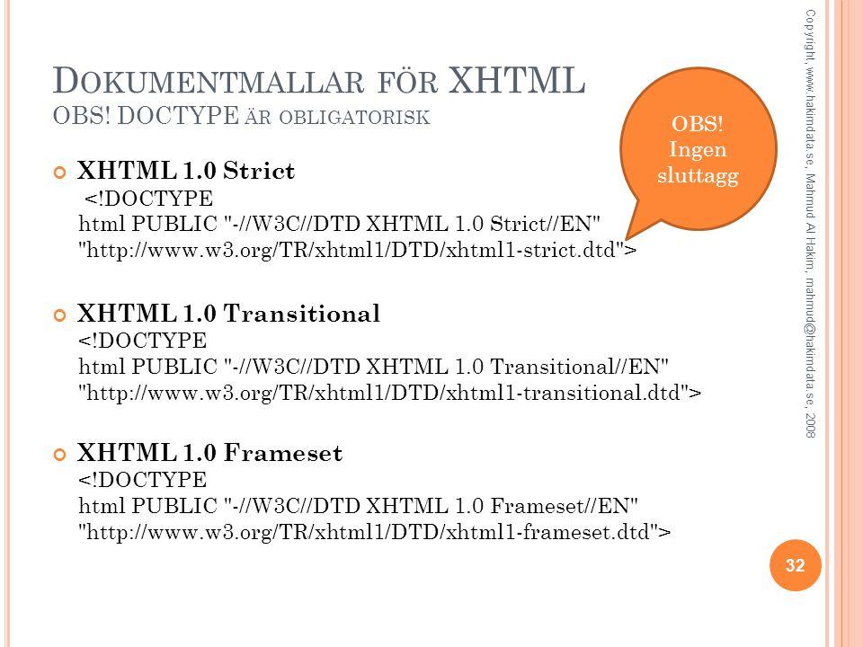 D OKUMENTMALLAR FÖR XHTML OBS! DOCTYPE ÄR OBLIGATORISK XHTML 1.0 Strict XHTML 1.0 Transitional XHTML 1.0 Frameset 32 Copyright, www.hakimdata.se, Mahm