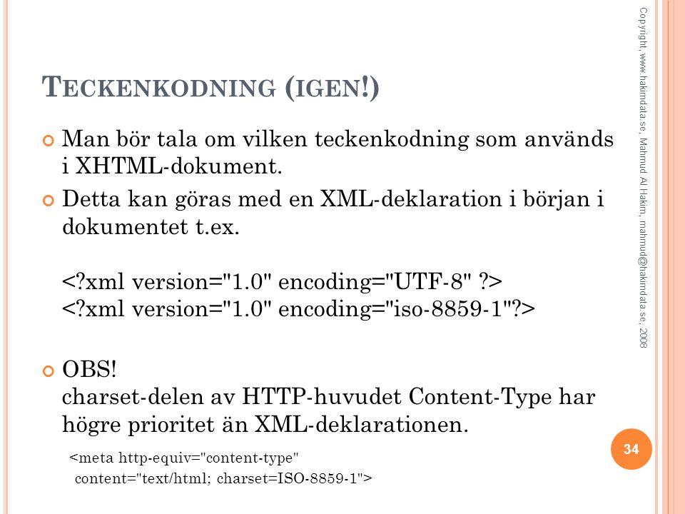 T ECKENKODNING ( IGEN !) Man bör tala om vilken teckenkodning som används i XHTML-dokument. Detta kan göras med en XML-deklaration i början i dokument