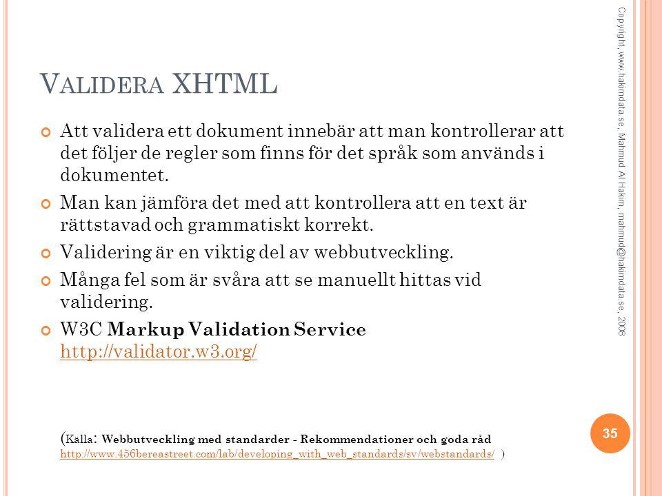 V ALIDERA XHTML Att validera ett dokument innebär att man kontrollerar att det följer de regler som finns för det språk som används i dokumentet. Man