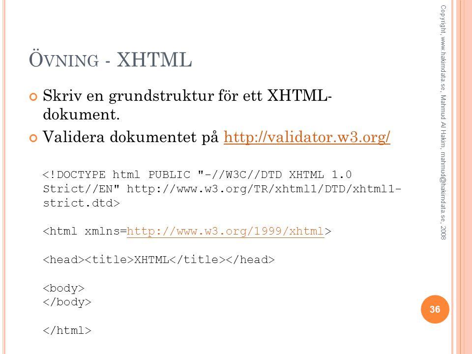 Ö VNING - XHTML Skriv en grundstruktur för ett XHTML- dokument. Validera dokumentet på http://validator.w3.org/http://validator.w3.org/ XHTML http://w