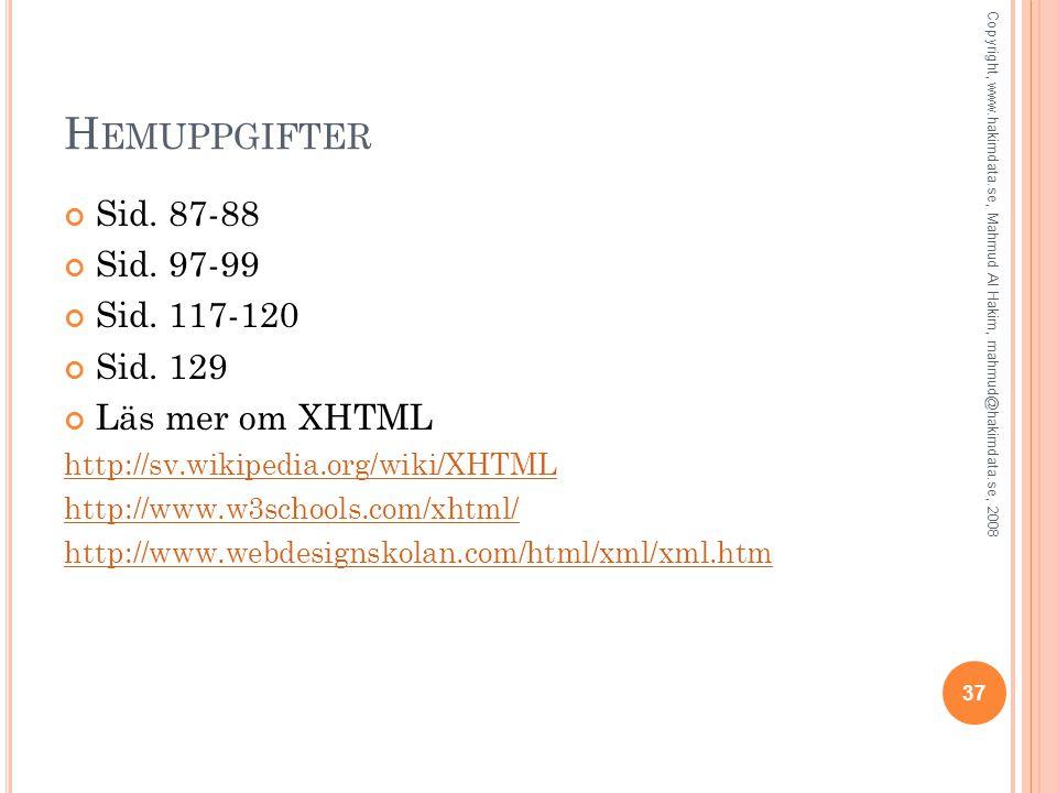 H EMUPPGIFTER Sid. 87-88 Sid. 97-99 Sid. 117-120 Sid. 129 Läs mer om XHTML http://sv.wikipedia.org/wiki/XHTML http://www.w3schools.com/xhtml/ http://w