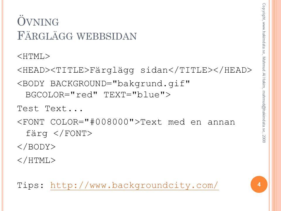 Ö VNING F ÄRGLÄGG WEBBSIDAN Färglägg sidan Test Text... Text med en annan färg Tips: http://www.backgroundcity.com/http://www.backgroundcity.com/ Copy