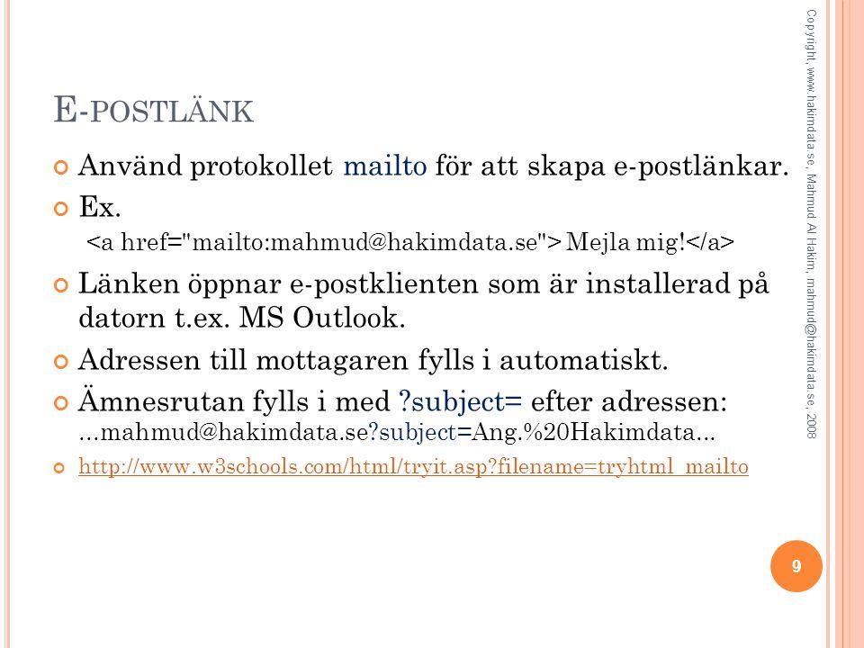 E- POSTLÄNK Använd protokollet mailto för att skapa e-postlänkar. Ex. Mejla mig! Länken öppnar e-postklienten som är installerad på datorn t.ex. MS Ou