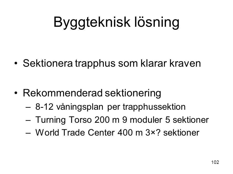 102 Byggteknisk lösning •Sektionera trapphus som klarar kraven •Rekommenderad sektionering – 8-12 våningsplan per trapphussektion – Turning Torso 200