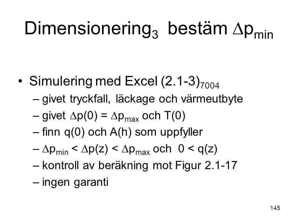 145 Dimensionering 3 bestäm ∆p min •Simulering med Excel (2.1-3) 7004 –givet tryckfall, läckage och värmeutbyte –givet ∆p(0) = ∆p max och T(0) –finn q