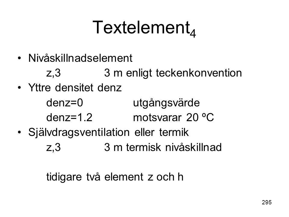 295 Textelement 4 •Nivåskillnadselement z,33 m enligt teckenkonvention •Yttre densitet denz denz=0utgångsvärde denz=1.2motsvarar 20 ºC •Självdragsvent