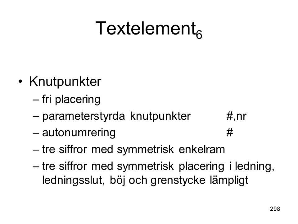 298 Textelement 6 •Knutpunkter –fri placering –parameterstyrda knutpunkter#,nr –autonumrering# –tre siffror med symmetrisk enkelram –tre siffror med s